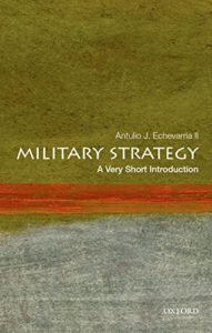 The best books on Military Strategy - Military Strategy: A Very Short Introduction by Antulio Echevarria II