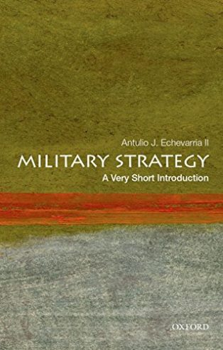 Military Strategy: A Very Short Introduction by Antulio Echevarria II