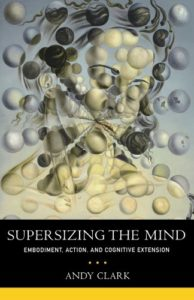 The best books on Philosophy of Mind - Supersizing the Mind: Embodiment, Action, and Cognitive Extension by Andy Clark