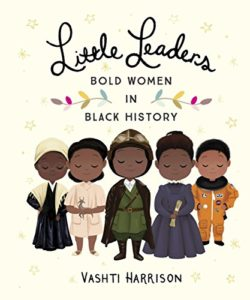Books on Black Icons for Children - The Little Leaders: Bold Women in Black History by Vashti Harrison