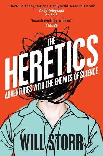 The best books on Immersive Nonfiction - The Heretics: Adventures with the Enemies of Science by Will Storr