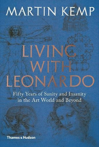 The best books on Leonardo da Vinci - Living with Leonardo: Fifty years of sanity and insanity in the art world and beyond by Martin Kemp
