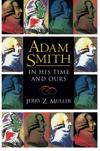 The Best Adam Smith Books - Adam Smith in His Time and Ours by Jerry Muller