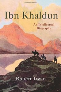 Classics of Arabic Literature - Ibn Khaldun: An Intellectual Biography by Robert Irwin