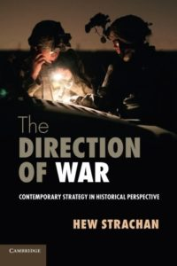 The best books on Military Strategy - The Direction of War: Contemporary Strategy in Historical Perspective by Hew Strachan