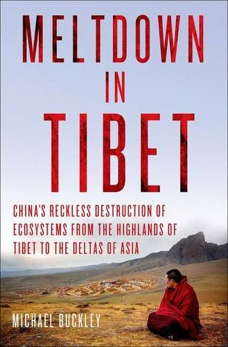 The best books on Asia's Rivers - Meltdown in Tibet: China's Reckless Destruction of Ecosystems from the Highlands of Tibet to the Deltas of Asia by Michael Buckley