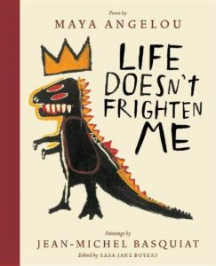 Books on Black Icons for Children - Life Doesn't Frighten Me by Jean-Michel Basquiat & Maya Angelou
