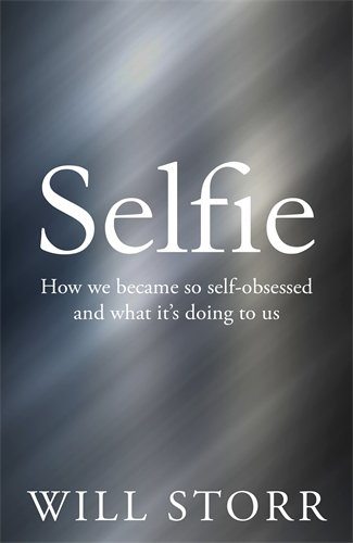 The best books on Immersive Nonfiction - Selfie by Will Storr