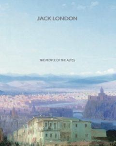 The best books on Immersive Nonfiction - The People of the Abyss by Jack London