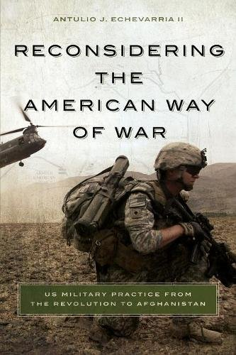 The best books on Military Strategy - Reconsidering the American Way of War: US Military Practice from the Revolution to Afghanistan by Antulio Echevarria II