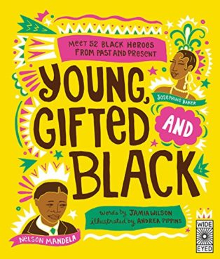 Young, Gifted and Black: 52 black heroes from past and present by Andrea Pippins & Jamia Wilson