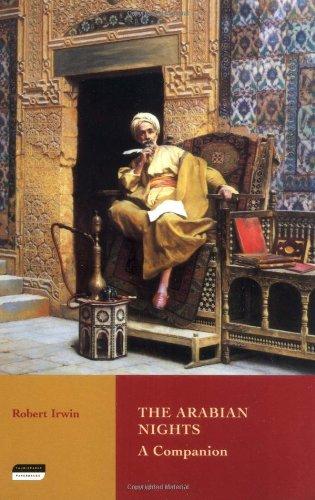 Classics of Arabic Literature - The Arabian Nights: A Companion by Robert Irwin
