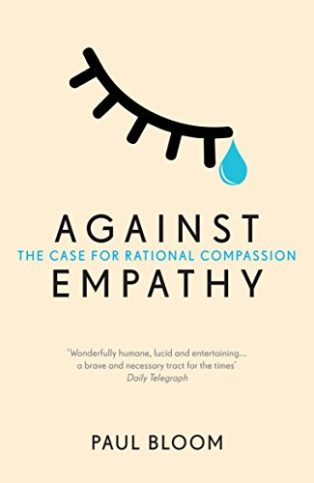 Against Empathy: The Case for Rational Compassion by Paul Bloom