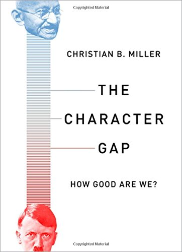 The best books on Moral Character - The Character Gap: How Good Are We? by Christian B Miller