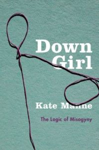 The best books on Cruelty and Evil - Down Girl by Kate Manne
