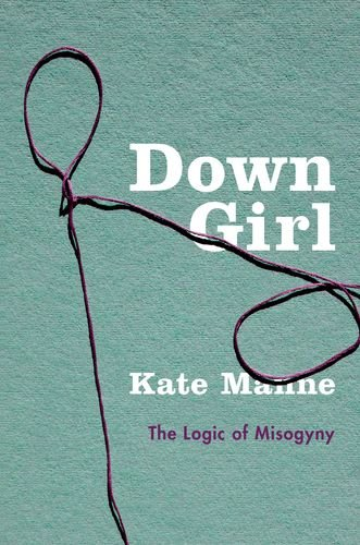 The Best Philosophy Books of 2018 - Down Girl by Kate Manne