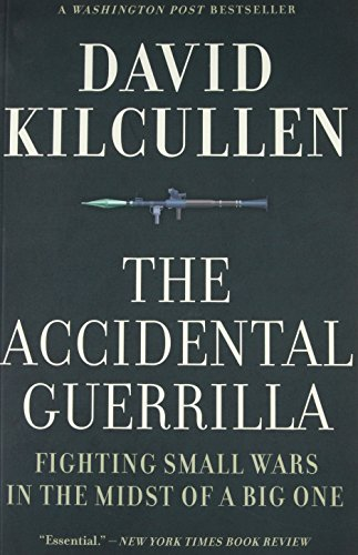 The Best Military History Books - The Accidental Guerrilla: Fighting Small Wars in the Midst of a Big One by David Kilcullen