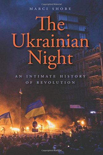 The best books on Ukraine - The Ukrainian Night: An Intimate History of Revolution by Marci Shore