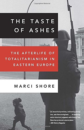 The best books on Ukraine - The Taste of Ashes: The Afterlife of Totalitarianism in Eastern Europe by Marci Shore