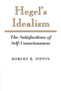 The Best Hegel Books - Hegel's Idealism: The Satisfactions of Self-Consciousness by Robert B. Pippin