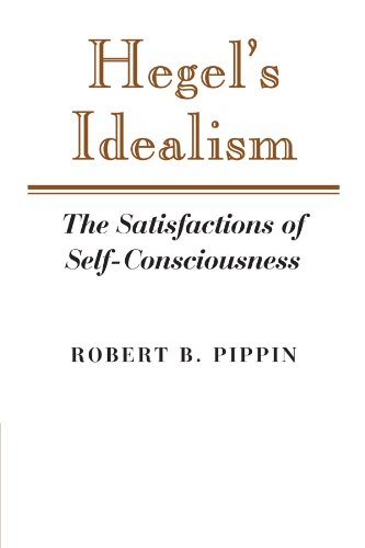 The best books on Hegel - Hegel's Idealism: The Satisfactions of Self-Consciousness by Robert B. Pippin