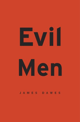 The best books on Cruelty and Evil - Evil Men by James Dawes