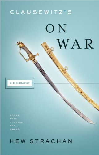 The Best Military History Books - Clausewitz's on War: A Biography by Hew Strachan