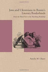 The best books on Ukraine - Jews and Ukrainians in Russia's Literary Borderlands by Amelia Glaser