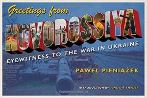 The best books on Ukraine - Greetings from Novorossiya: Eyewitness to the War in Ukraine by Pawel Pieniazek