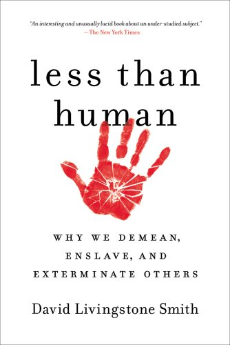 The best books on Cruelty and Evil - Less Than Human by David Livingstone Smith