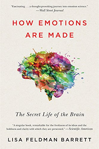 How To Use Technology And Not Be Used By It: A Psychologist's Reading List - How Emotions Are Made: The Secret Life of the Brain by Lisa Feldman Barrett