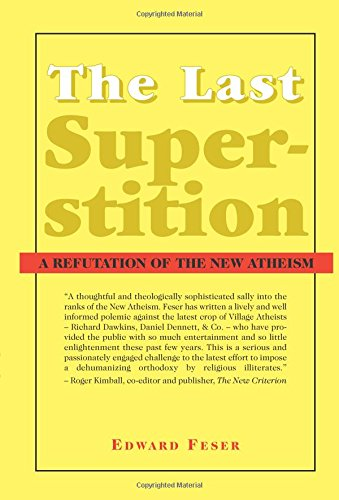 The best books on Arguments for the Existence of God - The Last Superstition: A Refutation of the New Atheism by Edward Feser
