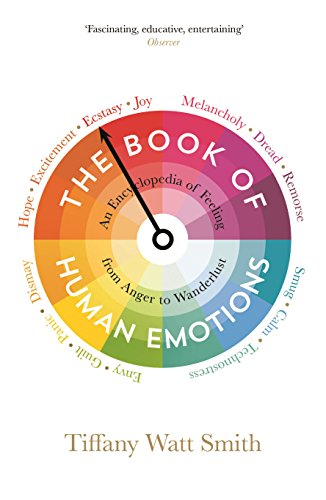 The Best Books on Emotions - The Book of Human Emotions: An Encyclopedia of Feeling from Anger to Wanderlust by Tiffany Watt Smith