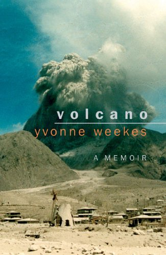 The best books on Volcanoes - Volcano: A Memoir by Yvonne Weekes