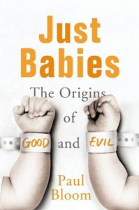 The best books on Cruelty and Evil - Just Babies: The Origins of Good and Evil by Paul Bloom