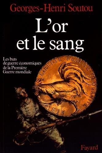 The Best Military History Books - L'or et le sang: Les buts de guerre économiques de la Première Guerre mondiale by Georges-Henri Soutou