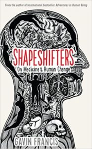 The best books on Medicine and Literature - Shapeshifters: On Medicine & Human Change by Gavin Francis