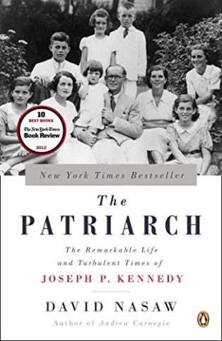The Patriarch: The Remarkable Life and Turbulent Times of Joseph P. Kennedy by David Nasaw