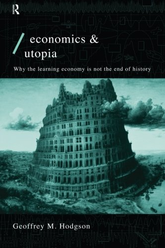 The best books on The History of Economic Thought - Economics and Utopia: Why the Learning Economy is Not the End of History by Geoffrey Hodgson
