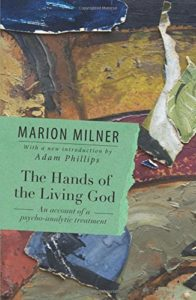 David Russell on The Victorian Essay - The Hands of the Living God: An Account of a Psychoanalytic Treatment by Marion Milner