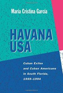 The best books on Immigration - Havana USA: Cuban Exiles and Cuban Americans in South Florida, 1959-1994 by María Cristina García