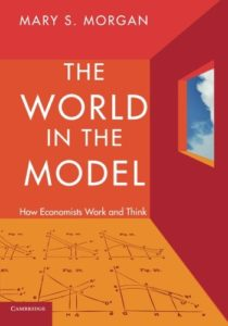 The best books on The History of Economic Thought - The World in the Model: How Economists Work and Think by Mary Morgan