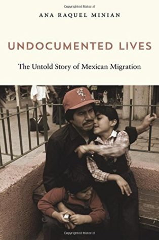 Undocumented Lives: The Untold Story of Mexican Migration