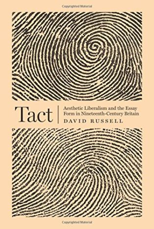 Tact: Aesthetic Liberalism and the Essay Form in Nineteenth-Century Britain by David Russell