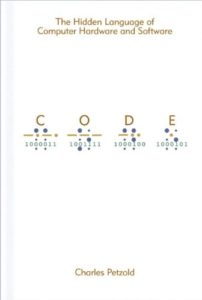 The best books on Computer Science and Programming - Code: The Hidden Language of Computer Hardware and Software by Charles Petzold