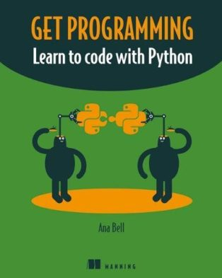 Get Programming: Learn to code with Python by Ana Bell