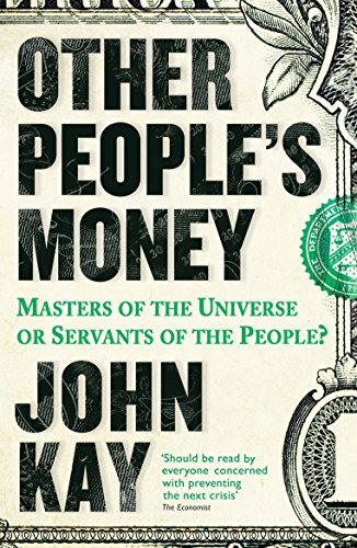 Best Investment Books for Beginners - Other People's Money: Masters of the Universe or Servants of the People? by John Kay