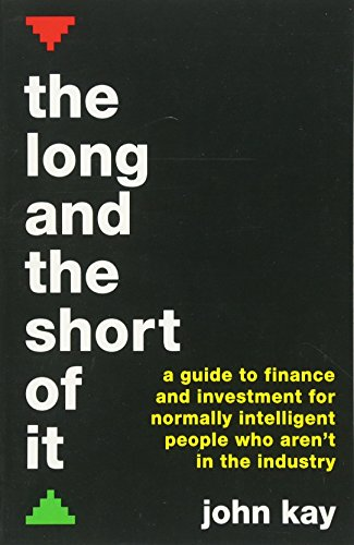 Best Investing Books for Beginners - The Long and the Short of It: A guide to finance and investment for normally intelligent people who aren't in the industry by John Kay