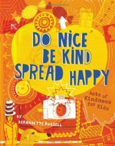 The best books on Happiness for Children - Do Nice, Be Kind, Spread Happy: Acts of Kindness for Kids by Bernadette Russell