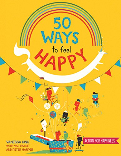 The best books on Happiness for Children - 50 Ways to Feel Happy: Fun Ideas and Activities to Build Your Happiness Skills by Vanessa King